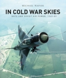 In Cold War Skies, Nato and Soviet Air Power, 1949-89