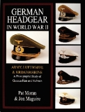 German Headgear in World War II. Army/Luftwaffe/Kriegsmarine: A Photographic Study of German Hats and Helmets