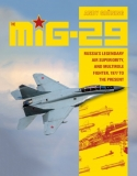 The MiG-29: Russia´s Legendary Air Superiority, and Multirole Fighter, 1977 to the Present