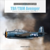 TBF/TBM Avenger: Grumman's First Torpedo Bomber in World War II