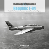 Republic F-84: The USAF's Thunderjet, Thunderstreak and Thunderflash Fighters