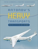 Antonov´s Heavy Transports: From the An-22 to An-225, 1965 to the Present