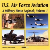 U.S. Air Force Aviation, A Military Photo Logbook, Volume 1