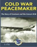 Cold War Peacemaker - The Story of Cowtown and Convair´s B-36