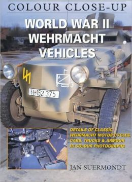Colour Close-Up : WW 2 Wehrmacht Vehicles