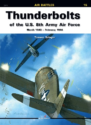 Thunderbolts of the U.S. 8th Army Air Force, March 1943 - February 1944