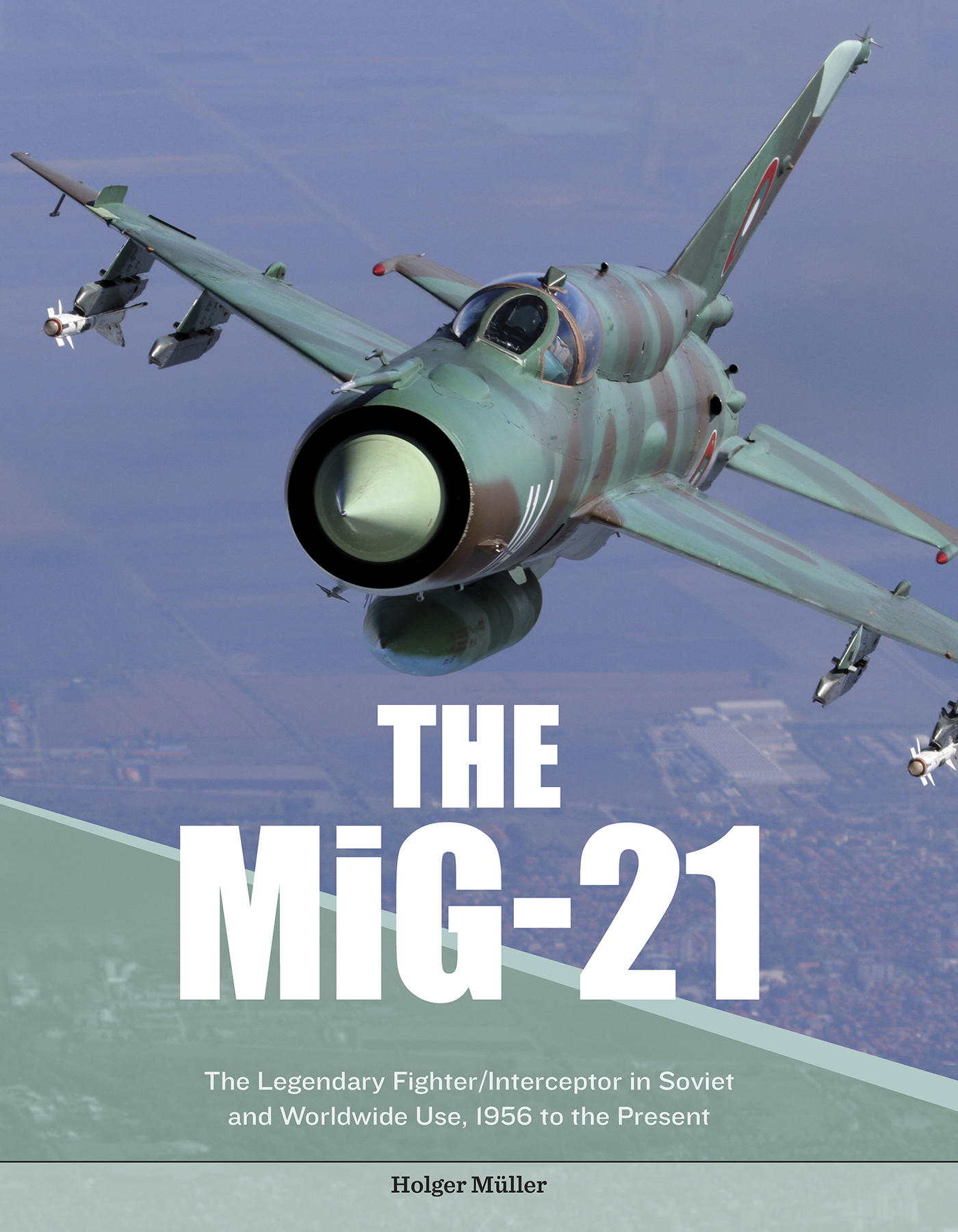 The MiG-21, 1956 to the Present