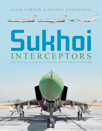 Sukhoi Interceptors: The Su-9, Su-11, and Su-15 ISBN 9780764358685