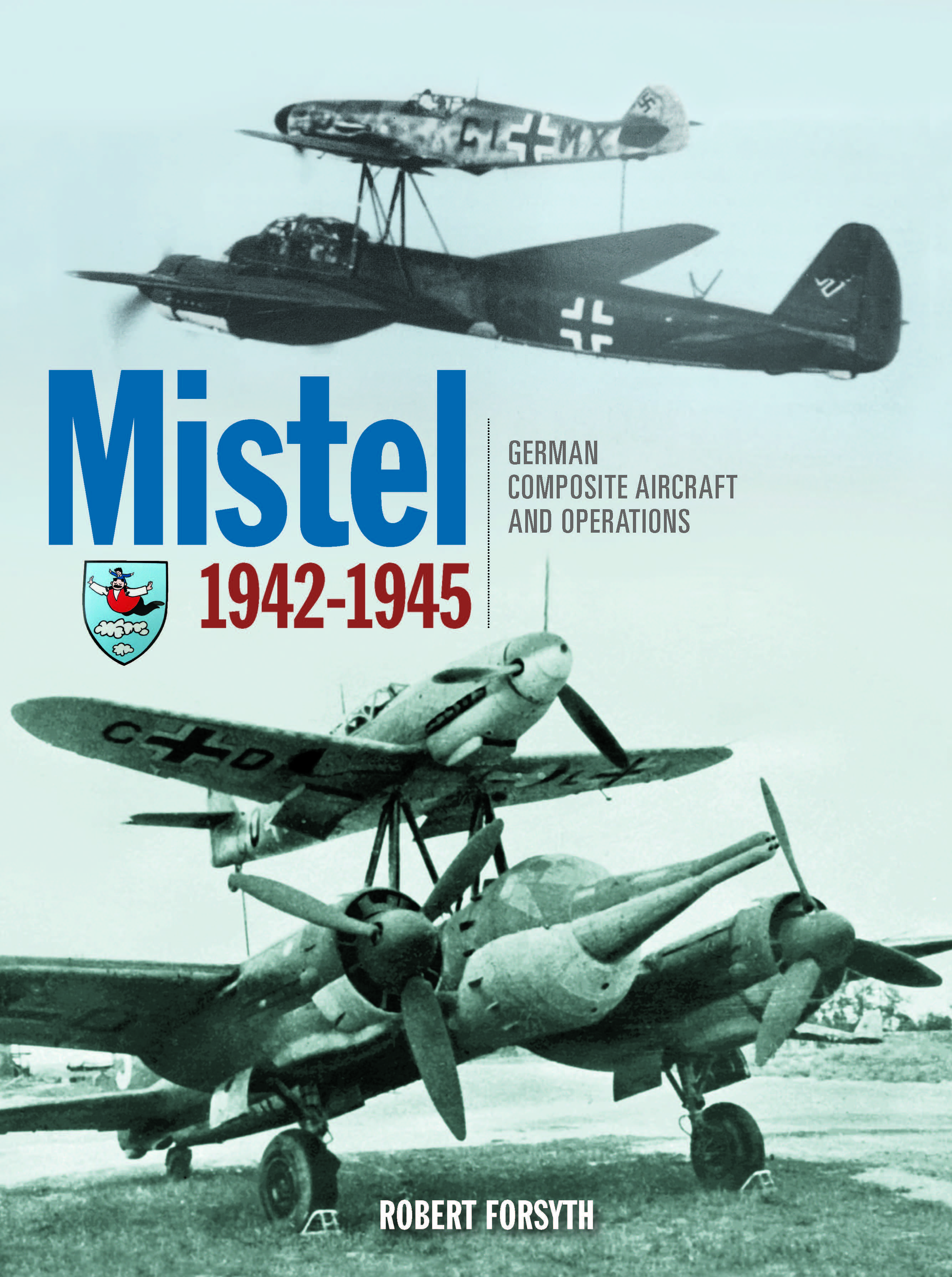 Mistel - German Composite Aircraft and Operations 1942-1945