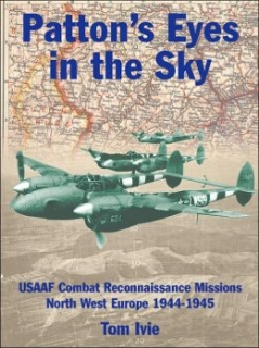 Patton´s Eyes in the Sky, USAAF Combat Reconnaissance Missions North-West Europe 1944-1945