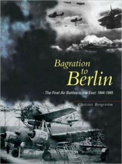 Bagration to Berlin, The Final air Battles in the East 1944-1945