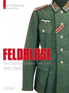 Feldbluse, the German Army Field Tunic, 1933-1945