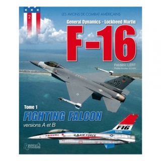 General Dynamics-Lockheed Martin F-16 Fighting Falcon versions A et B Tome 1