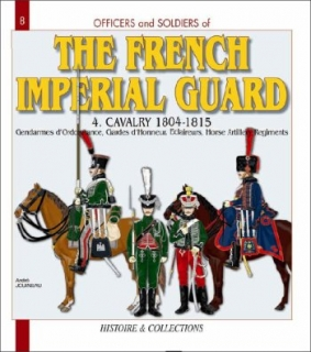 The French Imperial Guard - Volume 4 (GB) Cavalry 1804-1815