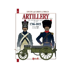 Artillery and the Gribeauval Systém 1786-1815 Vol. 2