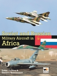 Soviet and Russian Military Aircraft in Africa, Air Arms, Equipment and Conflicts since 1955