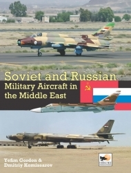 Soviet and Russian Military Aircraft in the Middle East, Air Arms, Equipment and Conflicts since 1955