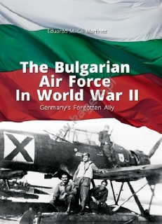 The Bulgarian Air Force in World War II, Germany´s Forgotten Ally