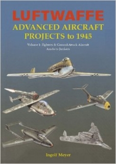 Luftwaffe Advanced Aircraft Projects to 1945 volume 1:, Fighters and Ground Attack Aircraft, Arado to Junkers