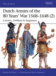 Dutch Armies of the 80 Years War 1568-1648 (2), Cavalry, Arillery and Engineers
