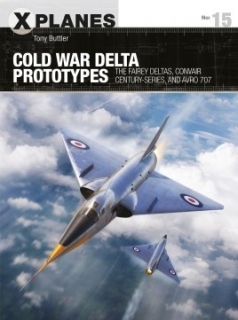 Cold War Delta Prototypes, The Fairey Deltas, Convair Century-series, and Avro 707
