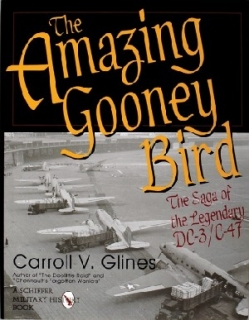Amazing Gooney Bird, The Saga of the Legendary DC-3/C-47