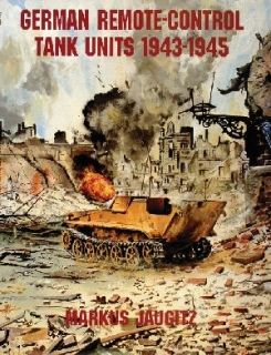 German Remote-Control Tank Units 1943-1945