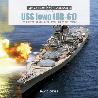 "USS Iowa (BB-61): The Story of ""The Big Stick"" from 1940 to the Present"
