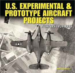 U.S. Experimental and Prototype Aircraft Projects: Fighters 1939-1945